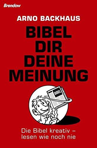 Bibel dir deine Meinung. Die Bibel kreativ - lesen wie noch nie