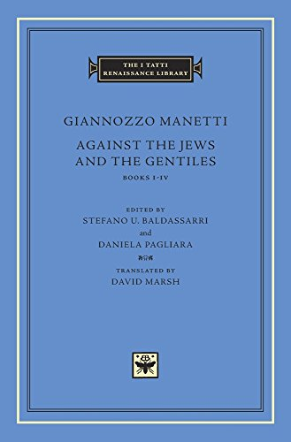 Against the Jews and the Gentiles: Books I Iv (The I Tatti Renaissance Library) por Giannozzo Manetti