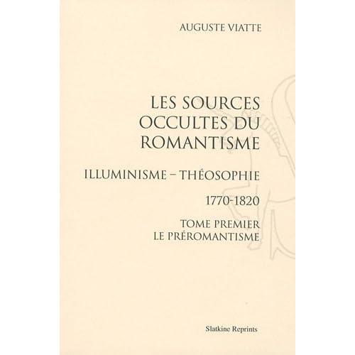 Les sources occultes du romantisme, Illuminisme - Théosophie 1770-1820 en 2 volumes : Tome 1, Le Préromantisme ; Tome 2, la génération de l'Empire