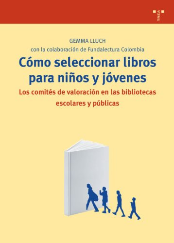 Cómo seleccionar libros para niños y jóvenes: Los comités de valoración en las bibliotecas escolares y públicas (Biblioteconomía y Administración Cultural) por Gemma Lluch