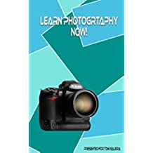 Learn photography now: If you want a head start in photography, then this is your book. (English Edition)