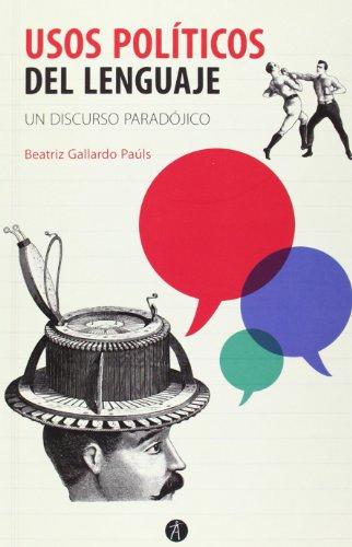 Usos políticos del lenguaje : un discurso paradójico por Beatriz Gallardo-Paúls