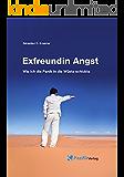 Exfreundin Angst - Wie ich die Panik in die Wüste schickte (Dein Weg aus Angst und Panikattacken)