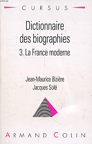 Dictionnaire des biographies, tome 3. La France moderne 1483-1815 par Bernard Bizière