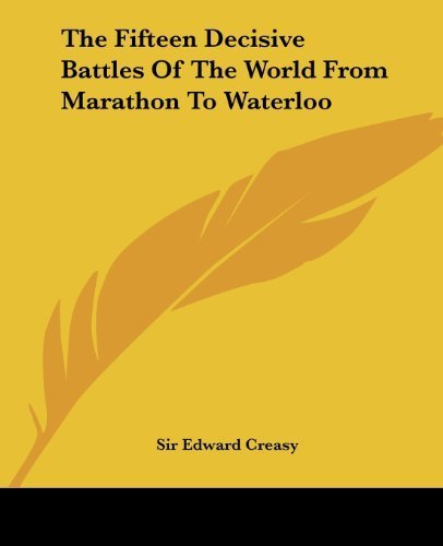 The Fifteen Decisive Battles Of The World From Marathon To Waterloo by Sir Edward Creasy (2004-06-17)