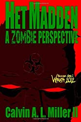 Het Madden, A Zombie Perspective: Book One: Wrath 2012 (Volume 1) by Calvin A. L. Miller II (2009-11-29)
