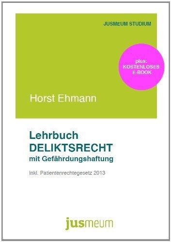 Lehrbuch Deliktsrecht mit Gefährdungshaftung: inkl. Patientenrechtegesetz 2013 von Horst Ehmann (Januar 2014) Taschenbuch