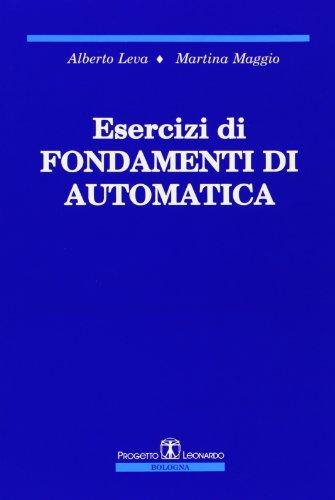 Esercizi di fondamenti di automatica di Alberto Leva,Martina Maggio