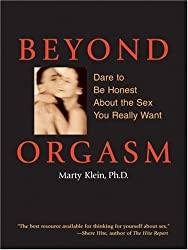 Beyond Orgasm: Dare to be Honest About the Sex You Really Want