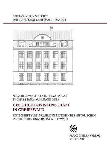 Geschichtswissenschaft in Greifswald: Festschrift zum 150jährigen Bestehen des Historischen Instituts der Universität Greifswald (Beiträge zur Geschichte der Universität Greifswald)
