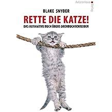 Rette die Katze! Das ultimative Buch übers Drehbuchschreiben: The Last Book on Screenwriting You'll Ever Need