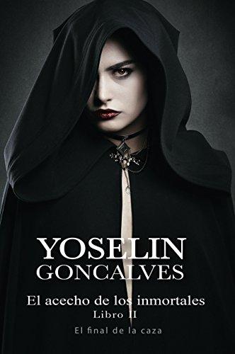 El Acecho de los Inmortales Libro II: El final de la caza por Yoselin Goncalves