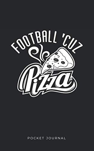 Football 'Cuz Pizza - Pocket Journal: Pizza Lover Notebook for Football Players (Blank Lined)