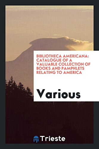 Bibliotheca Americana: Catalogue of a Valuable Collection of Books and Pamphlets Relating to America