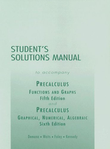 Student's Solutions Manual to Accompany Precalculus: Functions and Graphs/ Graphical, Numerical, Algebraic by Franklin Demana (2003-06-01)