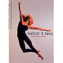 Ballett und Tanz: Geschichte und Grundbegriffe des Bühnentanzes