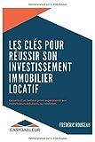 LES CLÉS POUR RÉUSSIR SON INVESTISSEMENT IMMOBILIER LOCATIF: Conseils d'un bailleur privé...