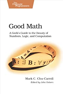 Good Math: A Geek's Guide to the Beauty of Numbers, Logic, and Computation (Pragmatic Programmers) (1937785335) | Amazon Products