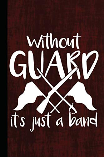 Without Guard It's Just A Band: Lined ColorGuard Journal For Journaling, Studying Notebook, Writing, Daily Reflection Workbook