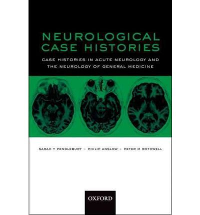 Neurological Case Histories Case Histories in Acute Neurology and the Neurology of General Medicine {{ NEUROLOGICAL CASE HISTORIES CASE HISTORIES IN ACUTE NEUROLOGY AND THE NEUROLOGY OF GENERAL MEDICINE }} By Rothwell, Peter M. ( AUTHOR) Feb-08-2007
