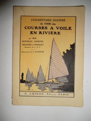 Commentaire illustré du code des courses à voile en rivière, par MM. Potheau, Ledeuil, Meiffre et Thierry, membres du Cercle nautique de Chatou. Illustrations de L. Haffner