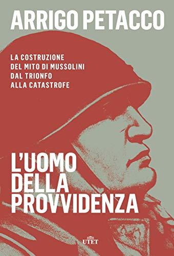 L'uomo della provvidenza. La costruzione del mito di Mussolini dal trionfo alla catastrofe. Con e-book