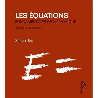 Les équations fondamentales de la physique : Histoire et signification
