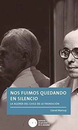 Nos fuimos quedando en silencio: La agonía del Chile de la transición por Daniel Mansuy