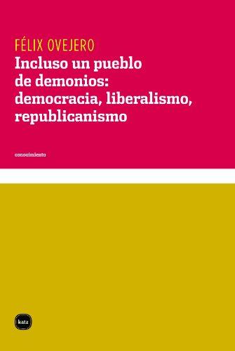 Incluso un pueblo de demonios: democracia, liberalismo, republicanismo (Conocimiento nº 3047)