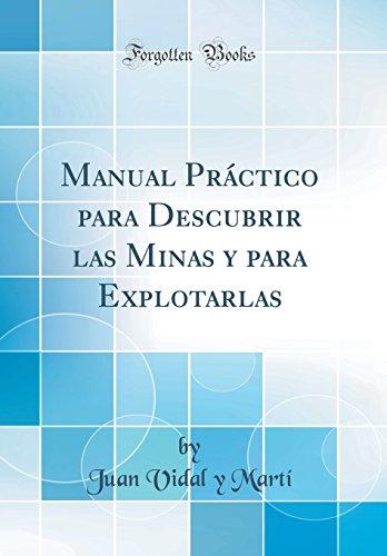 Manual Práctico para Descubrir las Minas y para Explotarlas (Classic Reprint) por Juan Vidal y Martí