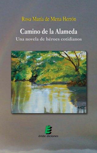 Camino de la alameda. Una novela de héroes cotidianos por Rosa María De Mena Herrón