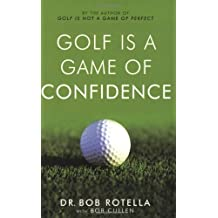 Golf is a Game of Confidence by Dr. Bob Rotella (2004-06-07)