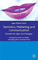 Semiotics, Marketing and Communication: Beneath the Signs, the Strategies