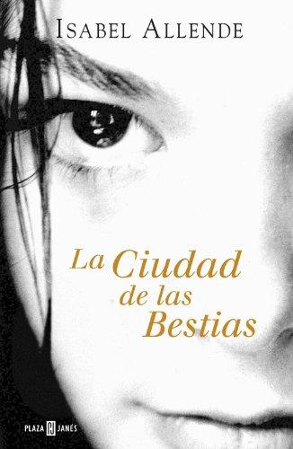 La Ciudad de las Bestias (Memorias del Águila y del Jaguar 1) por Isabel Allende