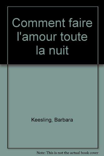 COMMENT FAIRE L'AMOUR TOUTE LA NUIT. L'orgasme multiple au masculin par Barbara Keesling