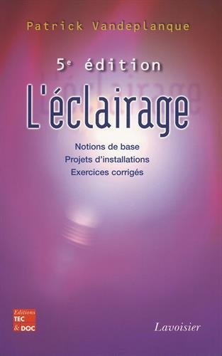 L'éclairage : Notions de base, projets d'installations, exercices corrigés