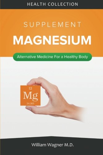 Price comparison product image The Magnesium Supplement: Alternative Medicine for a Healthy Body