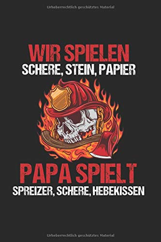 Wir spielen Schere, Stein, Papier Papa spielt Spreizer, Schere, Hebekissen: Liniertes Feuerwehr Notizbuch für jeden Feuerwehrmann -
