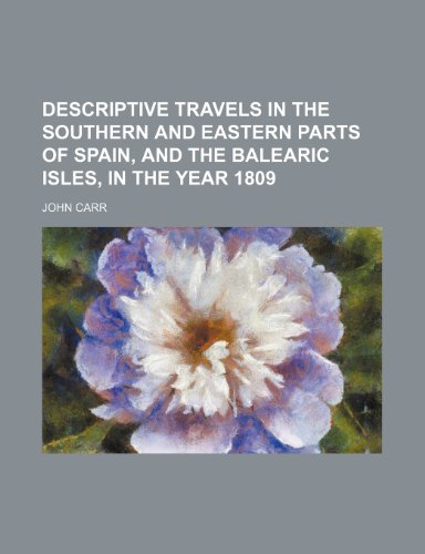 Descriptive travels in the Southern and Eastern parts of Spain, and the Balearic Isles, in the year 1809