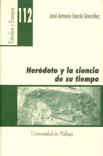 Heródoto y la ciencia de su tiempo (Estudios y Ensayos) por José Antonio García González