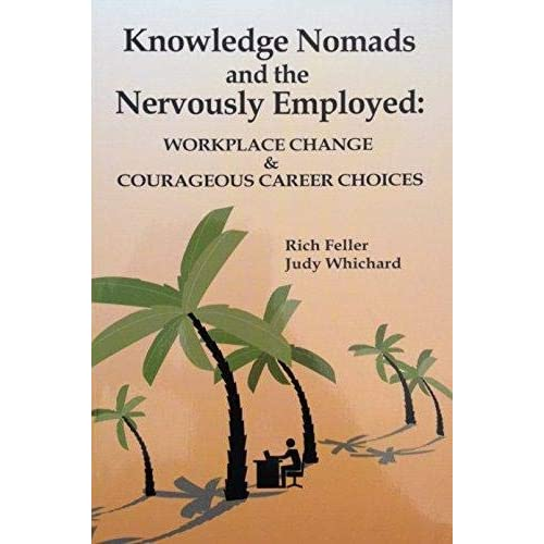 Knowledge Nomads and the Nervously Employed: Workplace Change & Courageous Career Choices