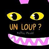 Un loup ? / Matthieu Maudet   MAUDET, Matthieu. Auteur