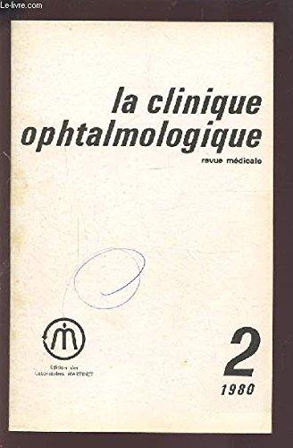 LA CLINIQUE OPHTALMOLOGIQUE - REVUE MEDICALE N°2 1980 : AFFECTIONS NEURO-OPHTALMOLOGIQUES D'ORIGINE IATROGENE + COMPLICATIONS OCULAIRES DES IRRADIATIONS + HYPERTONIES OCULAIRES IATROGENES + PATHOLOGIE IATROGENE DU CRISTALLIN...ETC.