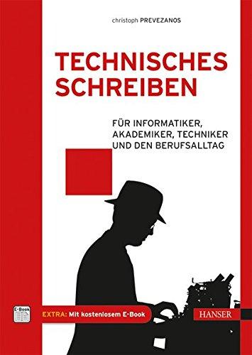 Technisches Schreiben: Für Informatiker, Akademiker, Techniker und den Berufsalltag