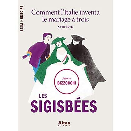 Les sigisbées. comment l'italie inventa le mariage à trois (Essai Histoire)