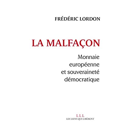 La malfaçon: Monnaie européenne et souveraineté démocratique (LIENS QUI LIBER)
