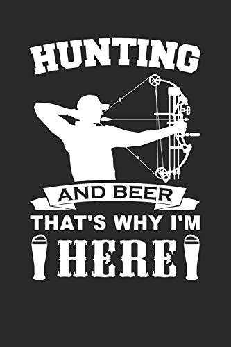 Hunting And Beer That's Why I'm Here: Bogen Jagd Notizbuch | Bogenschießen Geschenk | Crossbow Jäger Notizblock - 120 Linierte Seiten -
