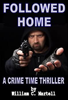 Followed Home (Crime Time Thriller Book 1) by [Martell, William C.]