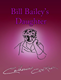 Bill Bailey's Daughter (The Bailey Chronicles series Book 3)