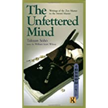 The Unfettered Mind: Writings of the Zen Master to the Sword Master (The Way of the Warrior Series)